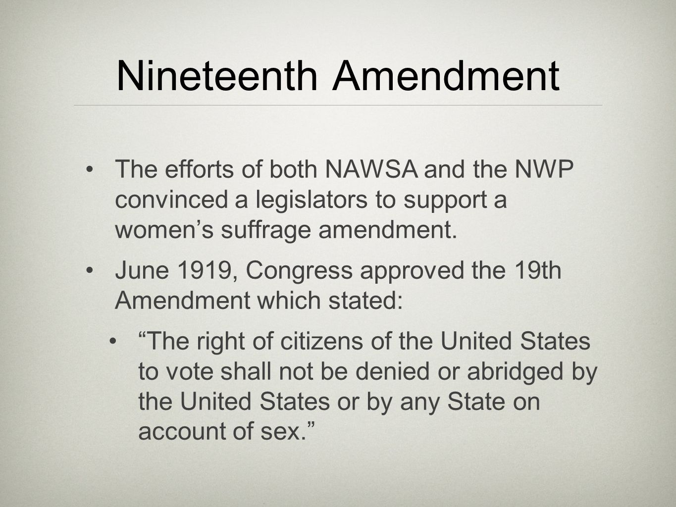 Nineteenth Amendment The efforts of both NAWSA and the NWP convinced a legislators to support a women's suffrage amendment.