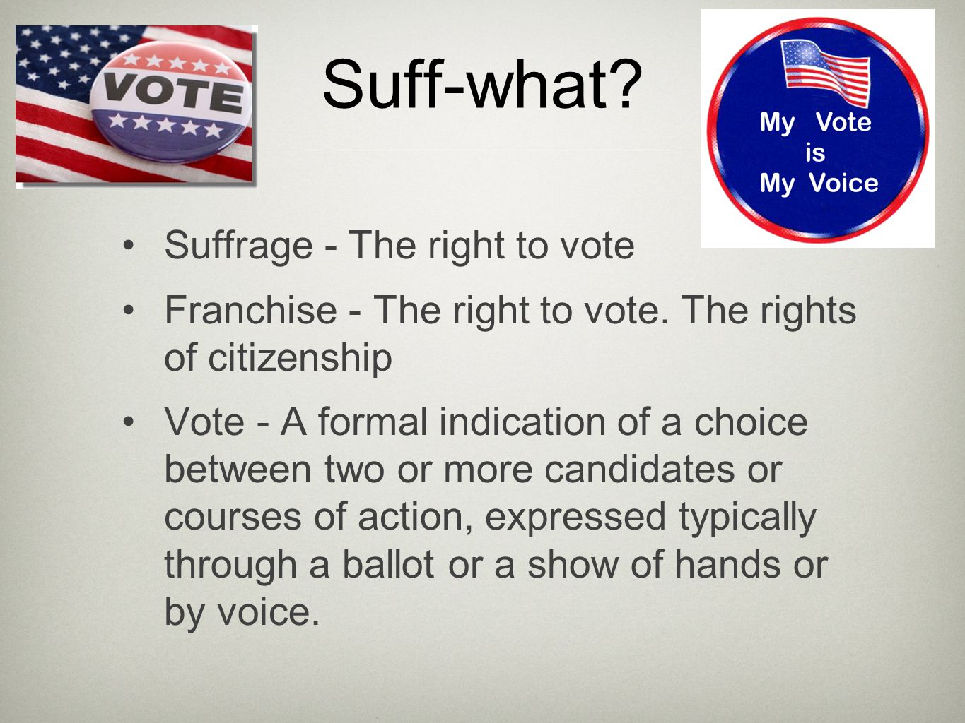 Suff-what Suffrage - The right to vote