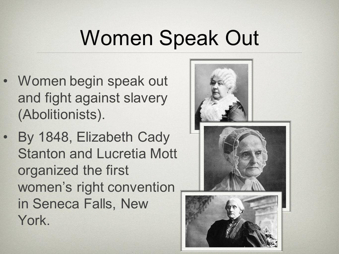 Women Speak Out Women begin speak out and fight against slavery (Abolitionists).