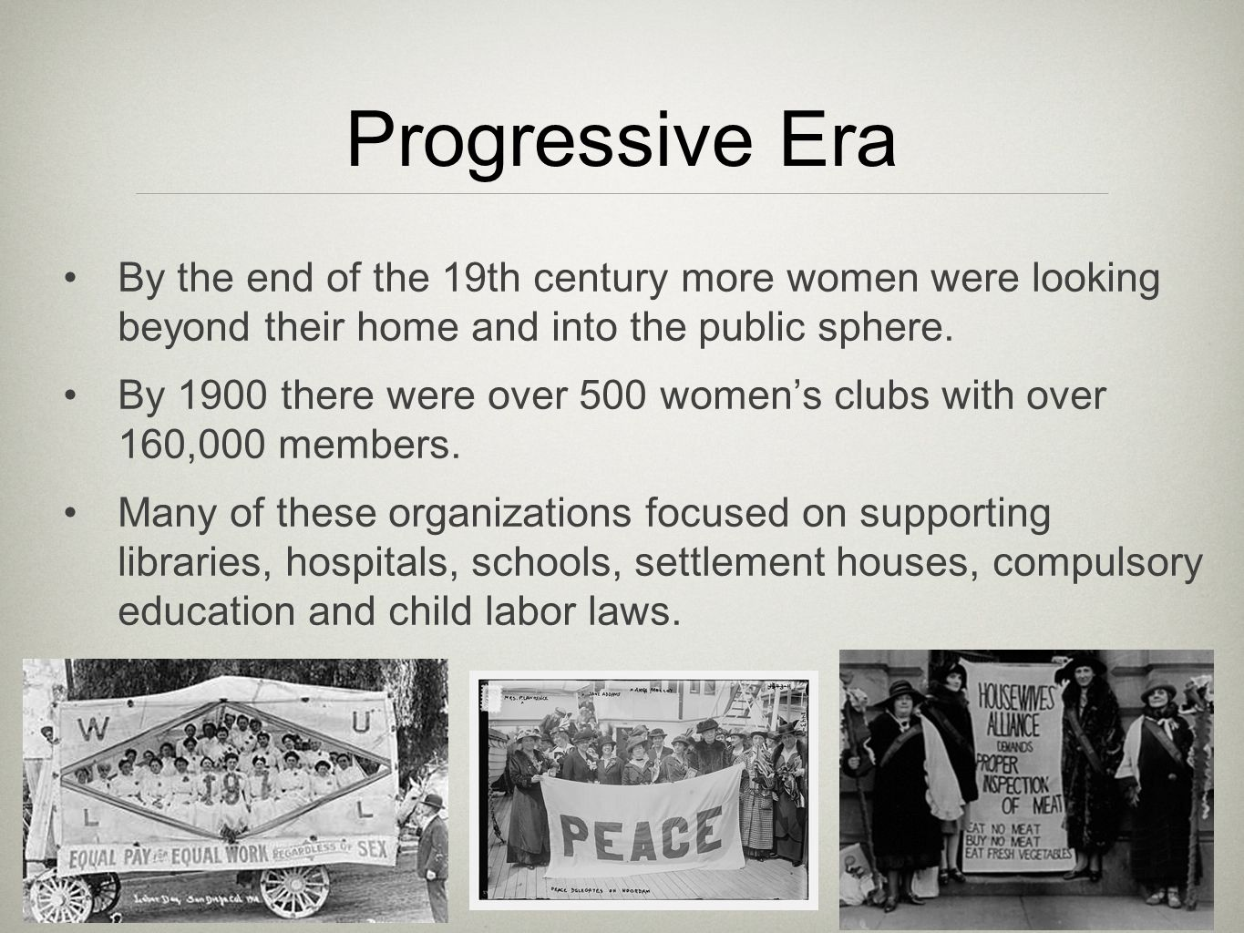Progressive Era By the end of the 19th century more women were looking beyond their home and into the public sphere.