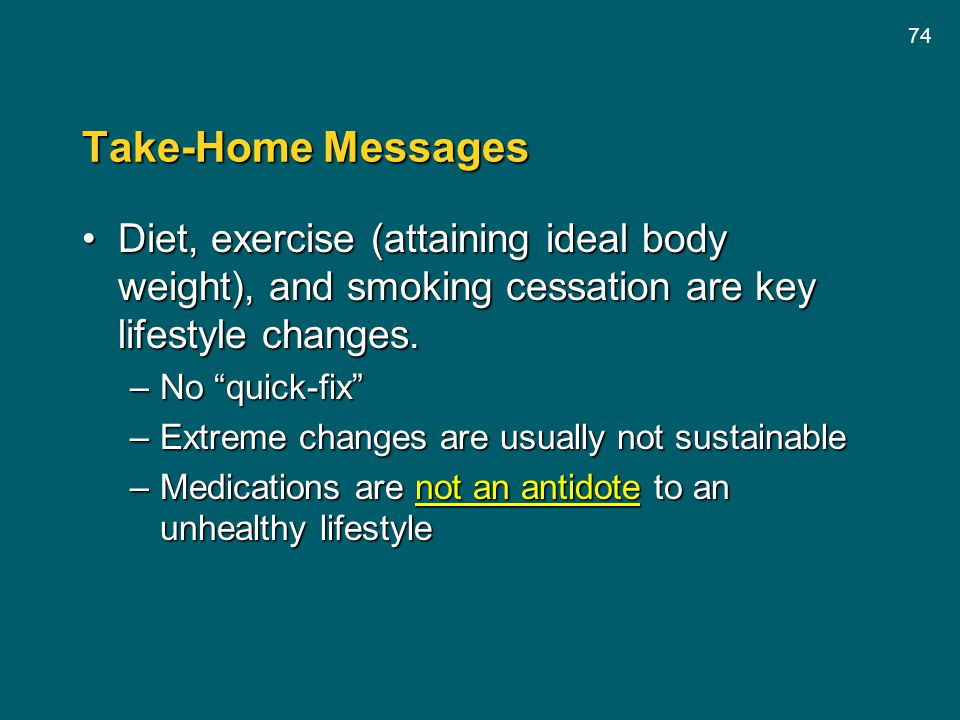 Take-Home Messages Diet, exercise (attaining ideal body weight), and smoking cessation are key lifestyle changes.