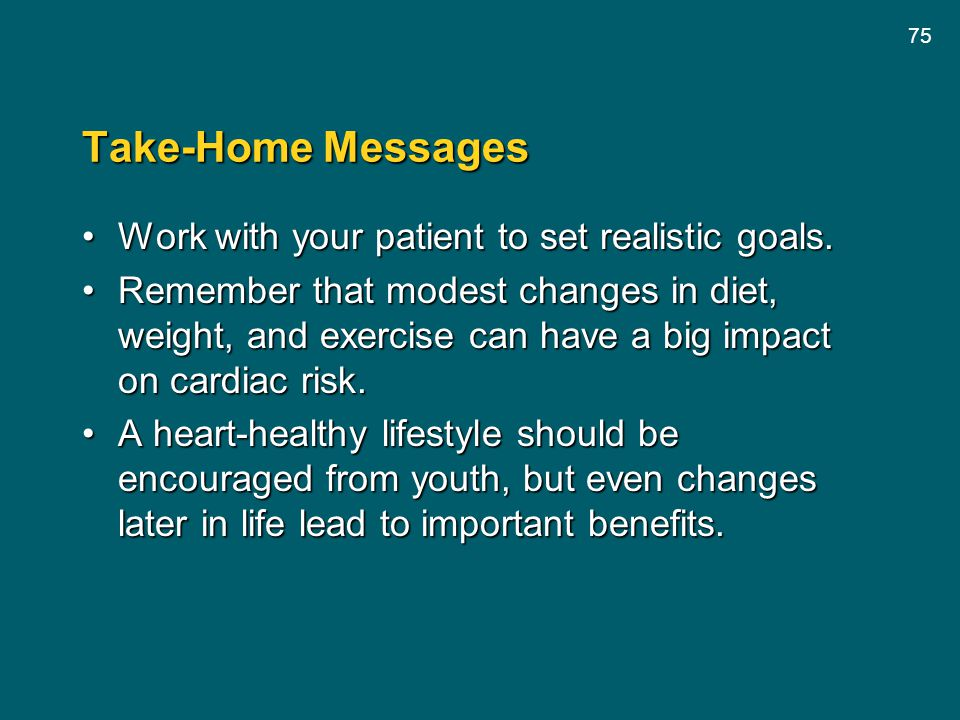 Take-Home Messages Work with your patient to set realistic goals.