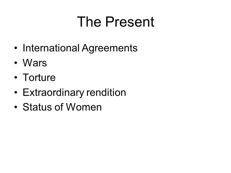 The Present International Agreements Wars Torture