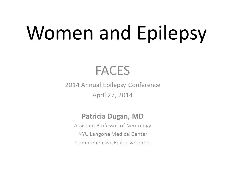 Women and Epilepsy FACES Patricia Dugan, MD