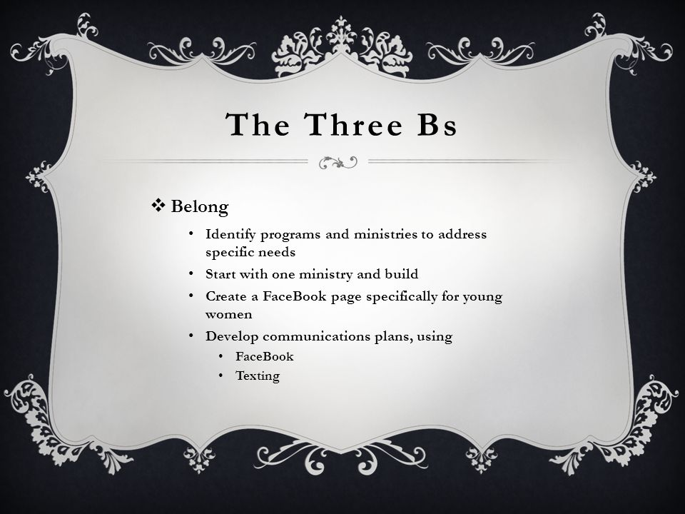 The Three Bs Belong. Identify programs and ministries to address specific needs. Start with one ministry and build.