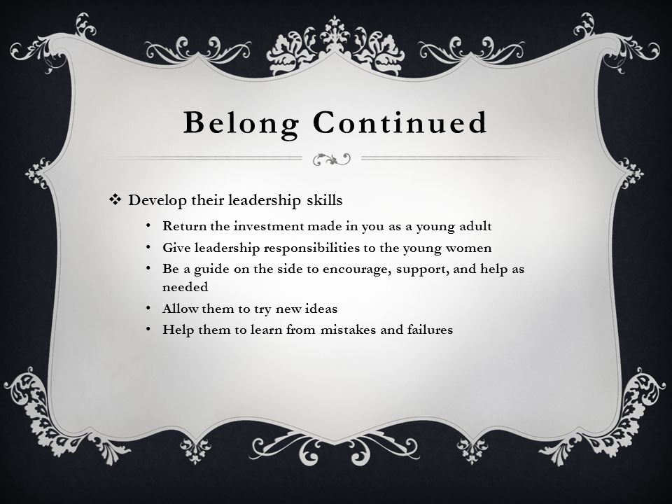 Belong Continued Develop their leadership skills