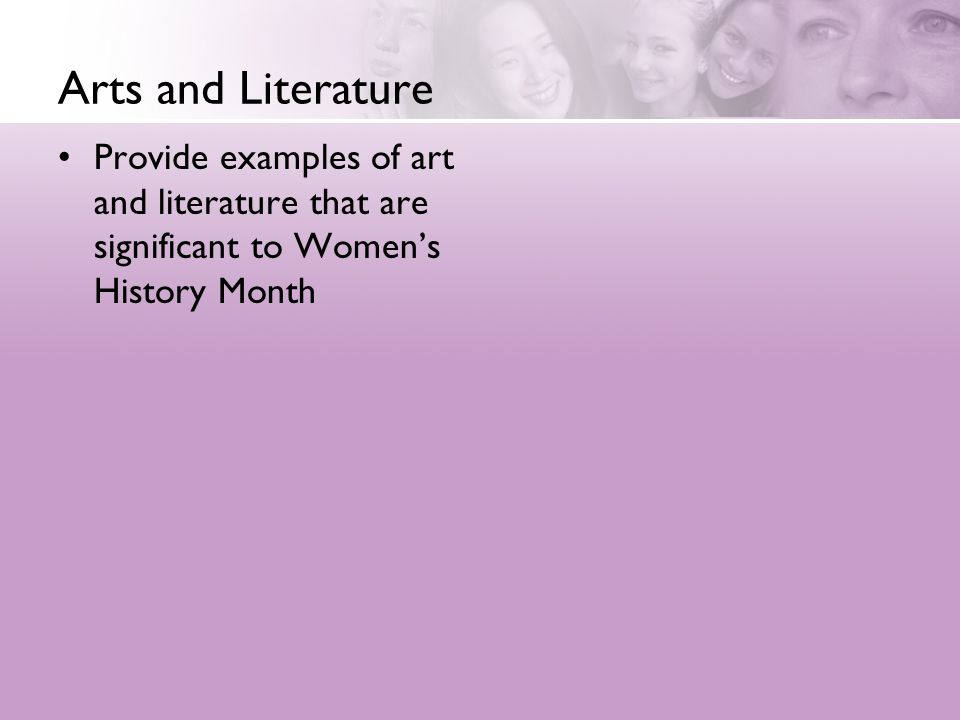 Arts and Literature Provide examples of art and literature that are significant to Women's History Month.