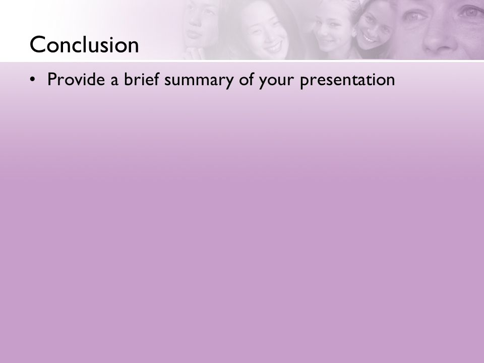 Conclusion Provide a brief summary of your presentation