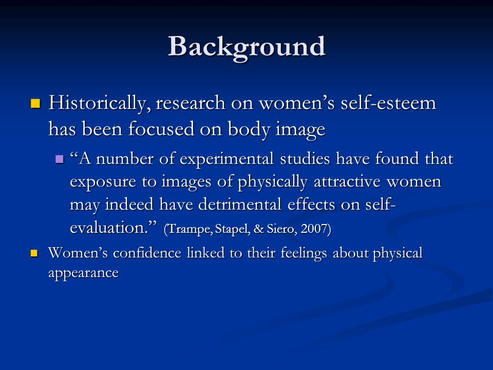Background Historically, research on women's self-esteem has been focused on body image.