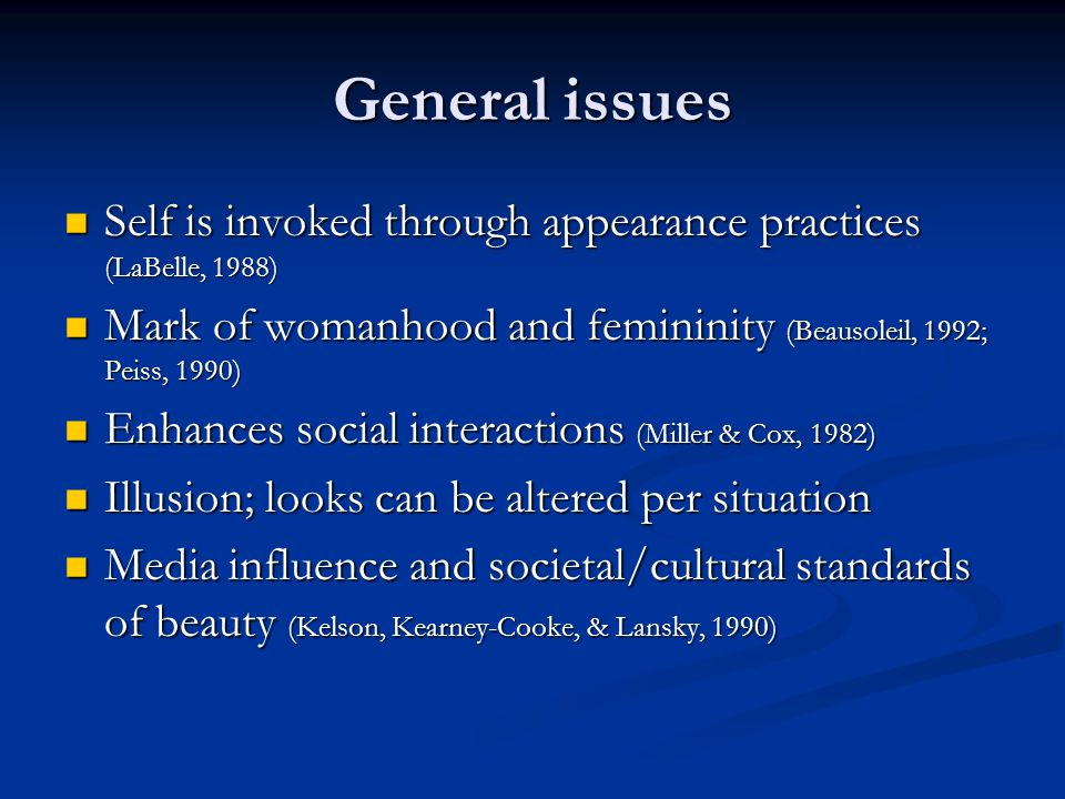 General issues Self is invoked through appearance practices (LaBelle, 1988) Mark of womanhood and femininity (Beausoleil, 1992; Peiss, 1990)