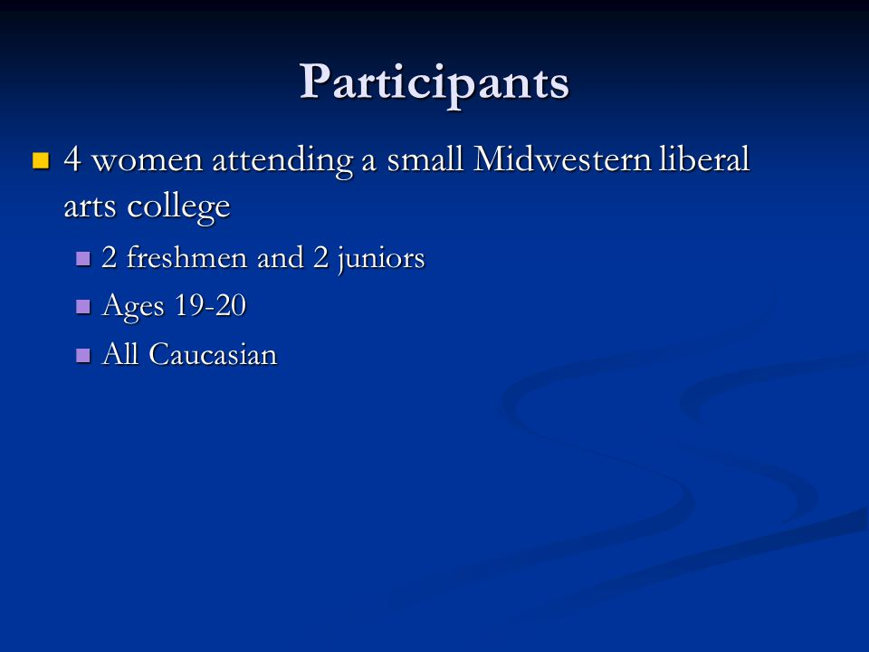 Participants 4 women attending a small Midwestern liberal arts college