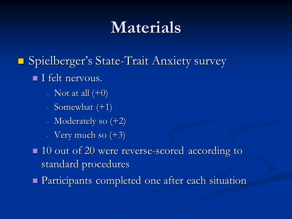 Materials Spielberger's State-Trait Anxiety survey I felt nervous.