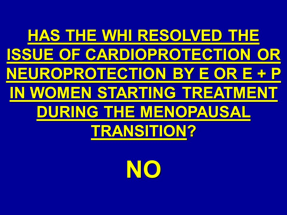 HAS THE WHI RESOLVED THE ISSUE OF CARDIOPROTECTION OR NEUROPROTECTION BY E OR E + P IN WOMEN STARTING TREATMENT DURING THE MENOPAUSAL TRANSITION