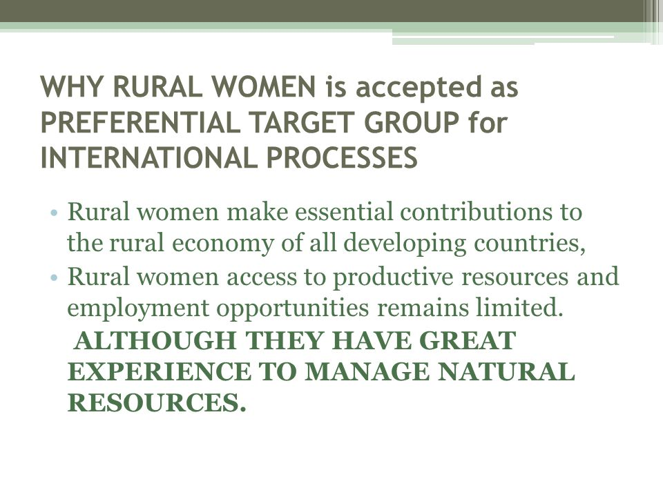 WHY RURAL WOMEN is accepted as PREFERENTIAL TARGET GROUP for INTERNATIONAL PROCESSES