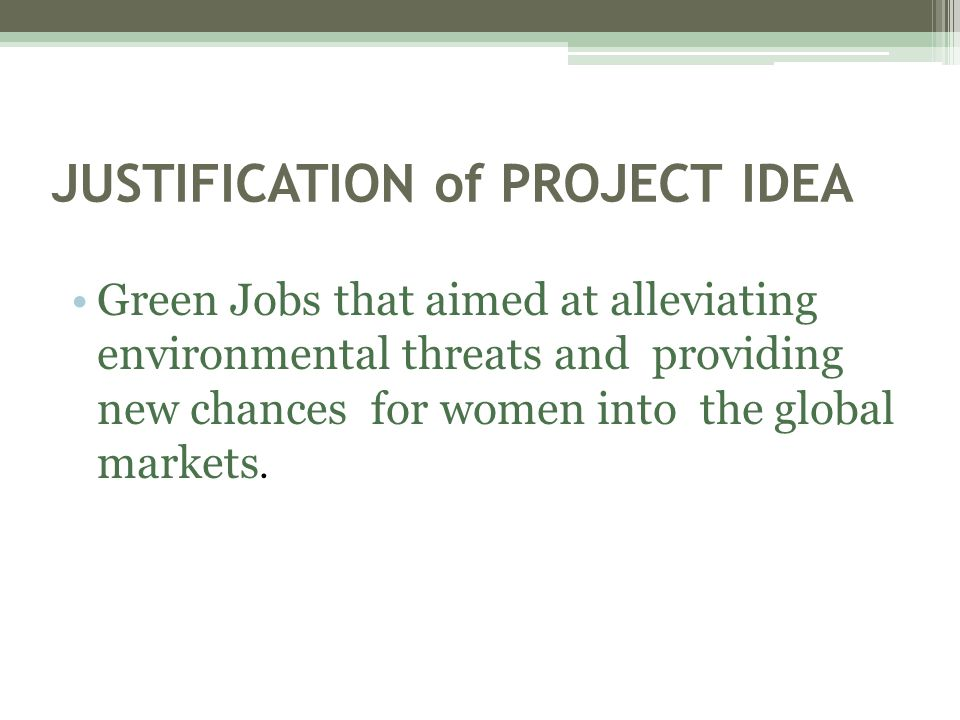 JUSTIFICATION of PROJECT IDEA