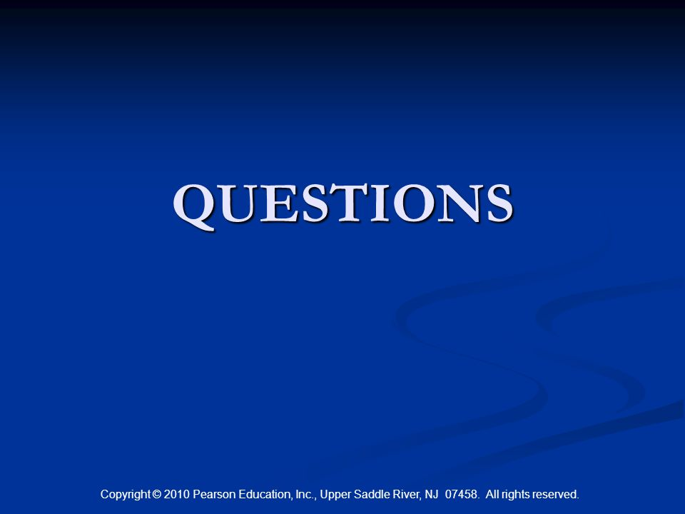 QUESTIONS Copyright © 2010 Pearson Education, Inc., Upper Saddle River, NJ 07458.