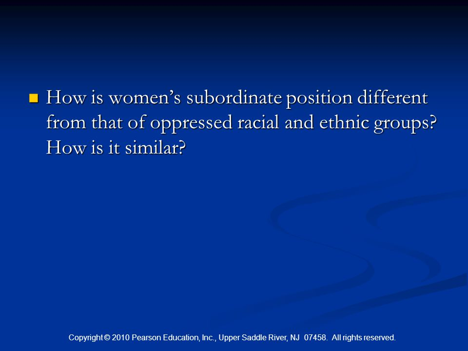 How is women's subordinate position different from that of oppressed racial and ethnic groups How is it similar