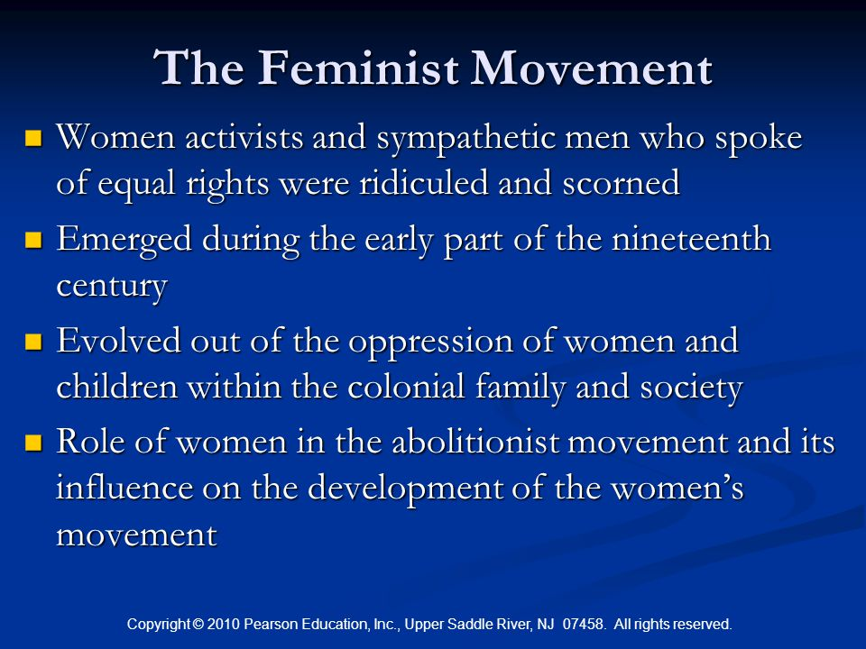 The Feminist Movement Women activists and sympathetic men who spoke of equal rights were ridiculed and scorned.