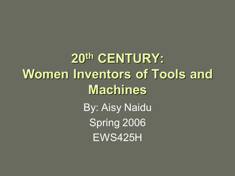 20th CENTURY: Women Inventors of Tools and Machines
