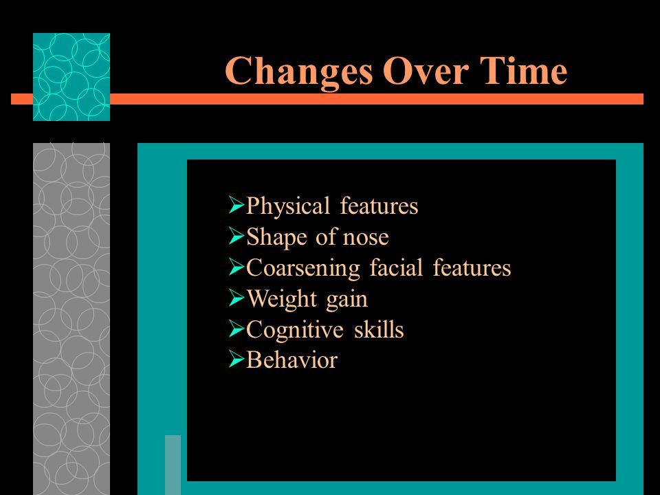 Changes Over Time Physical features Shape of nose