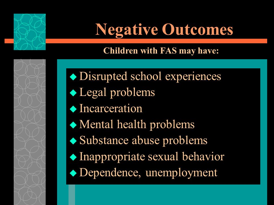 Negative Outcomes Disrupted school experiences Legal problems