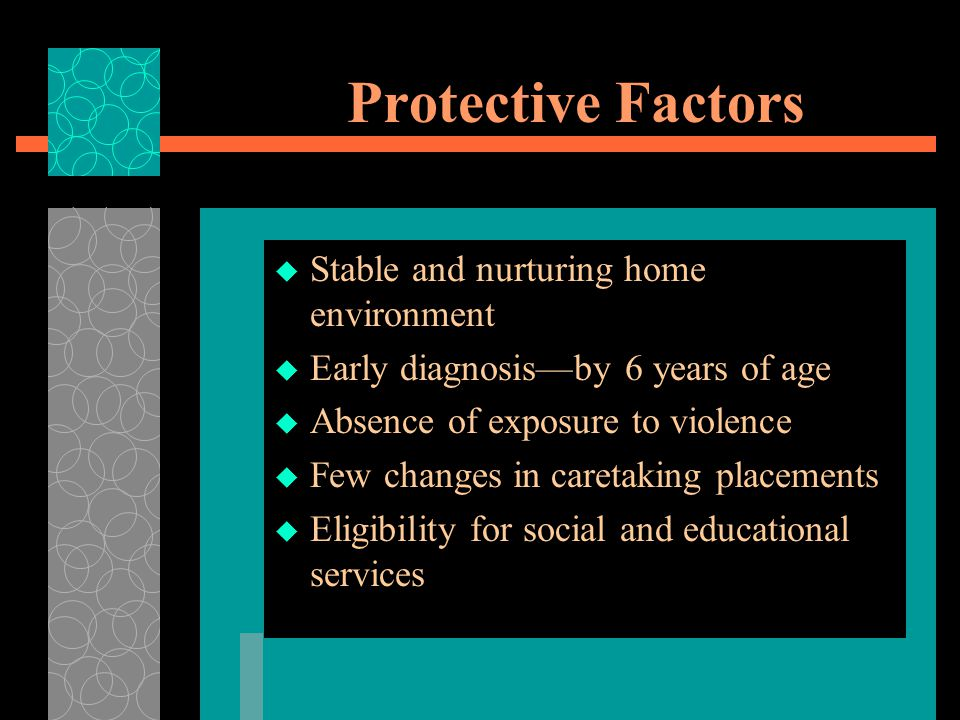 Protective Factors Stable and nurturing home environment