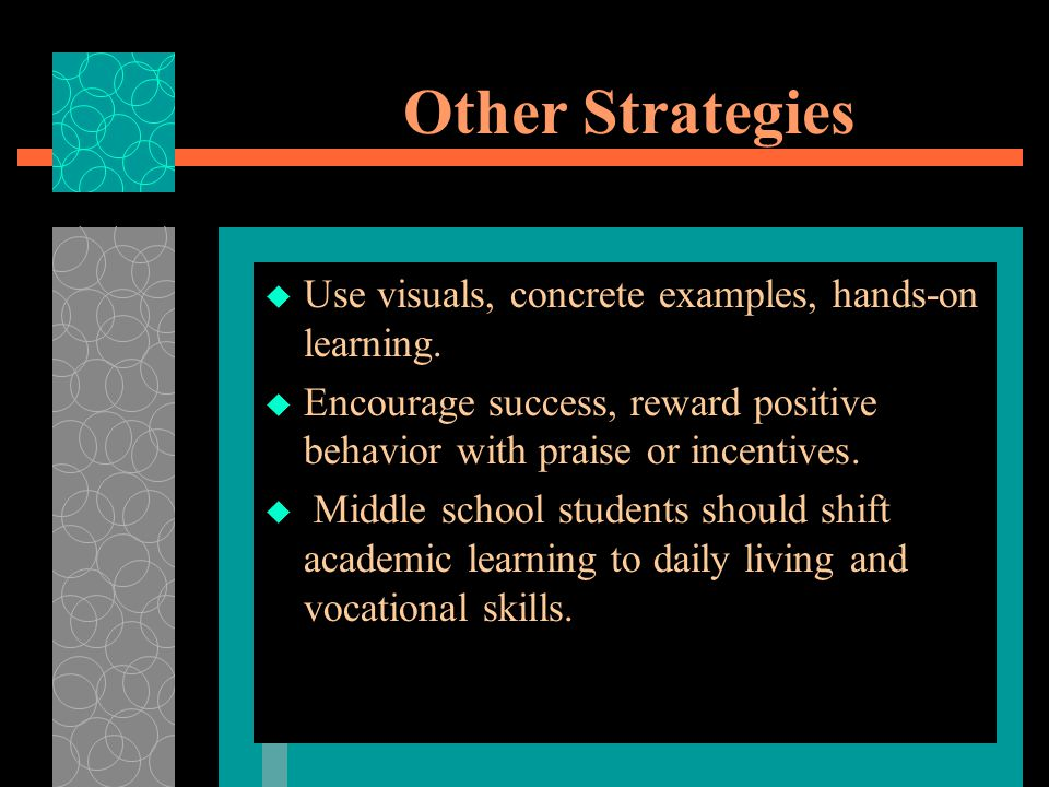 Other Strategies Use visuals, concrete examples, hands-on learning.