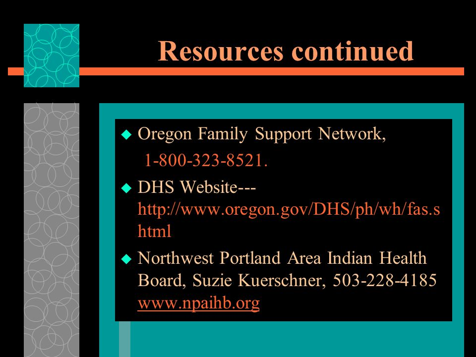 Resources continued Oregon Family Support Network, 1-800-323-8521.