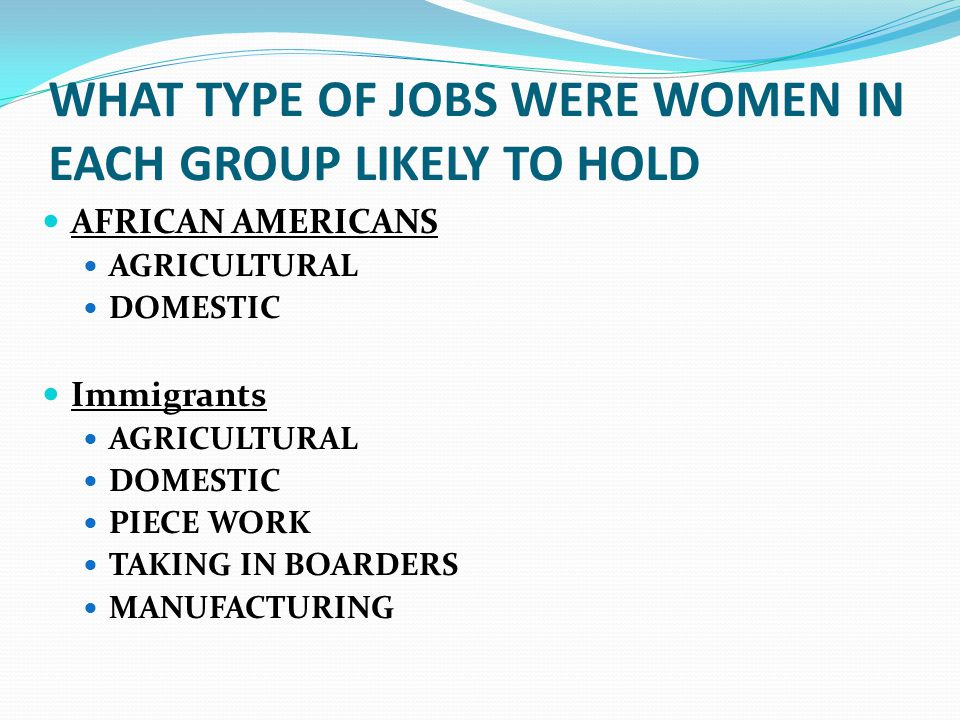 WHAT TYPE OF JOBS WERE WOMEN IN EACH GROUP LIKELY TO HOLD