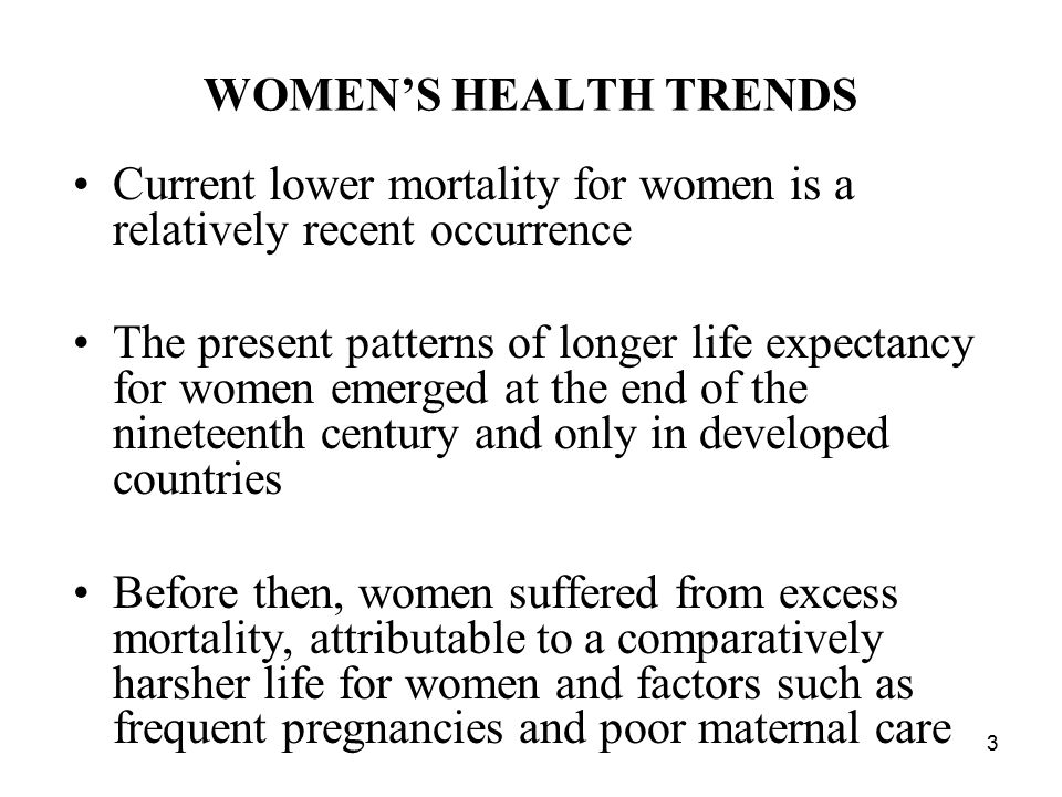 WOMEN'S HEALTH TRENDS Current lower mortality for women is a relatively recent occurrence.