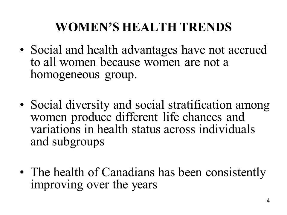 WOMEN'S HEALTH TRENDS Social and health advantages have not accrued to all women because women are not a homogeneous group.