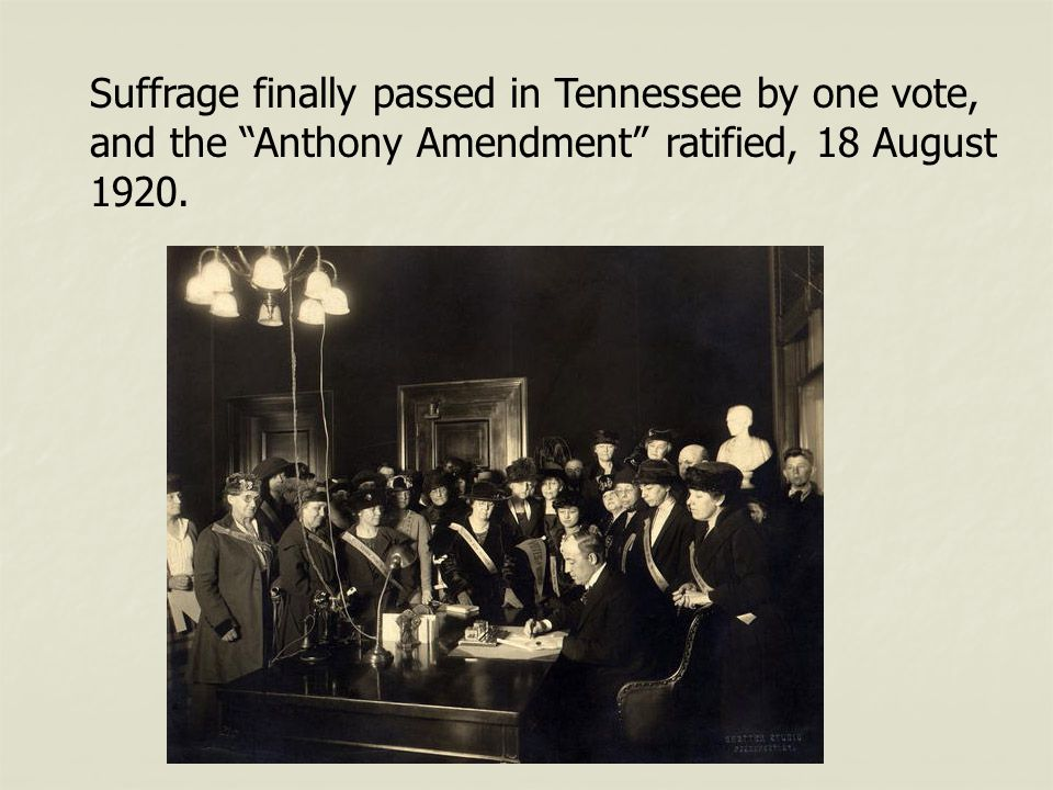 Suffrage finally passed in Tennessee by one vote,