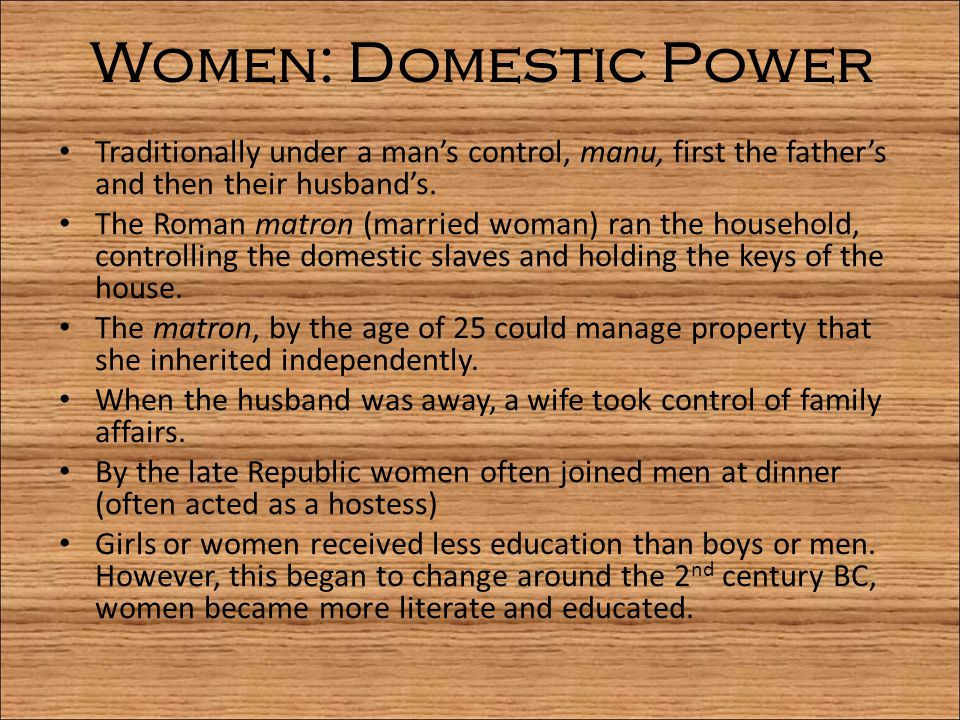 Women: Domestic Power Traditionally under a man's control, manu, first the father's and then their husband's.