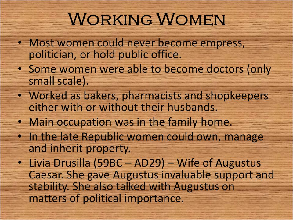Working Women Most women could never become empress, politician, or hold public office. Some women were able to become doctors (only small scale).