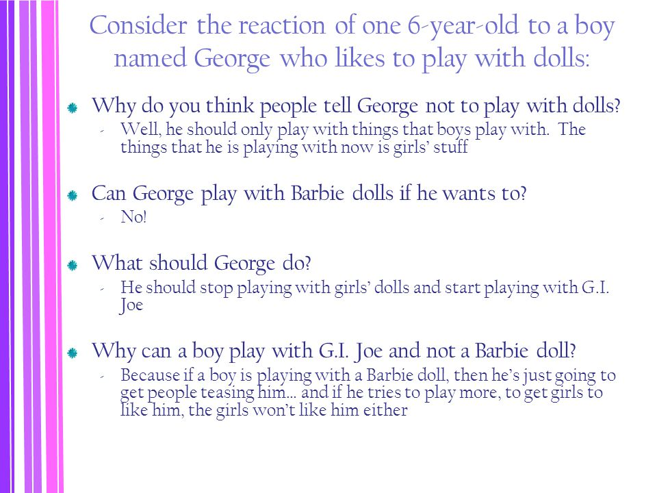 Consider the reaction of one 6-year-old to a boy named George who likes to play with dolls: