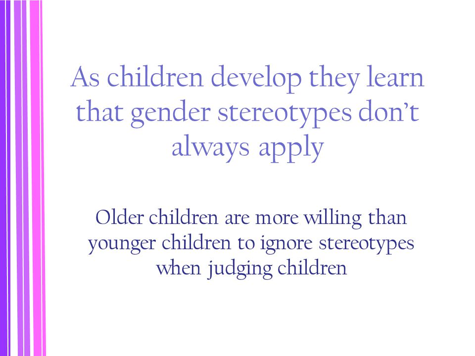 As children develop they learn that gender stereotypes don't always apply