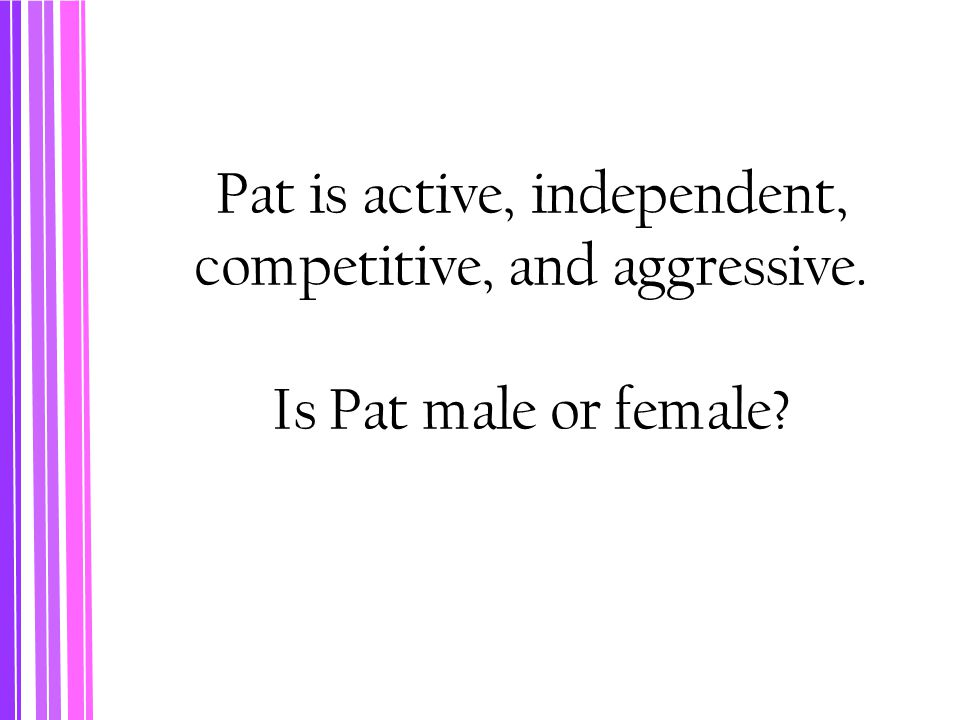Pat is active, independent, competitive, and aggressive