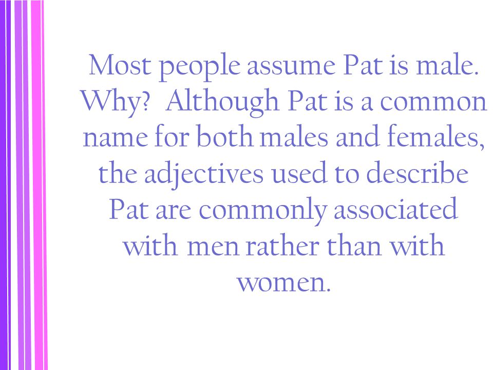 Most people assume Pat is male. Why