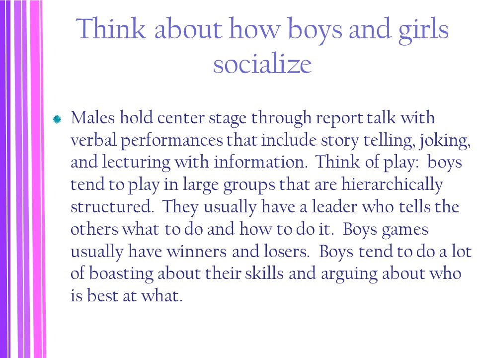 Think about how boys and girls socialize