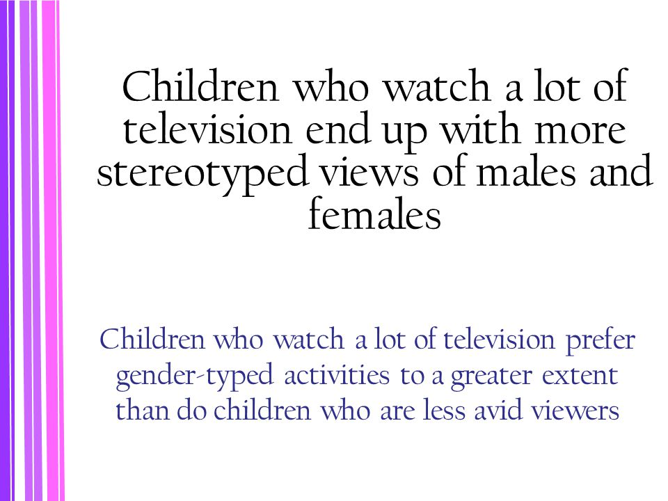 Children who watch a lot of television end up with more stereotyped views of males and females