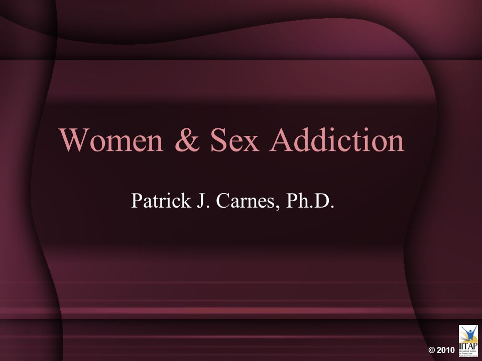 Women & Sex Addiction Patrick J. Carnes, Ph.D.
