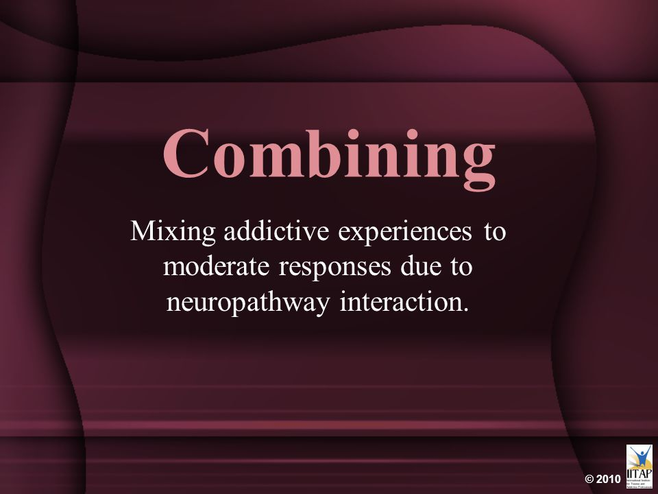 Combining Mixing addictive experiences to moderate responses due to neuropathway interaction.