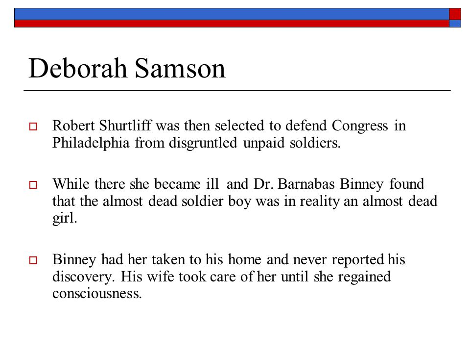 Deborah Samson Robert Shurtliff was then selected to defend Congress in Philadelphia from disgruntled unpaid soldiers.