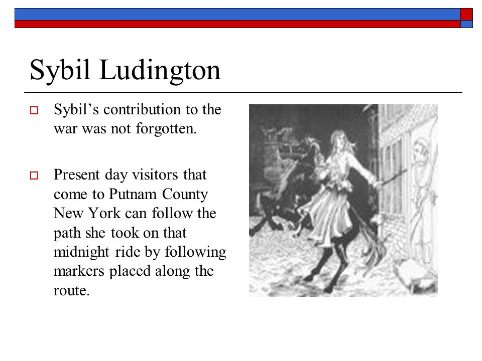 Sybil Ludington Sybil's contribution to the war was not forgotten.