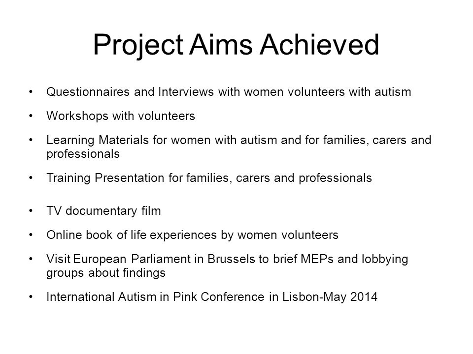 Project Aims Achieved Questionnaires and Interviews with women volunteers with autism. Workshops with volunteers.