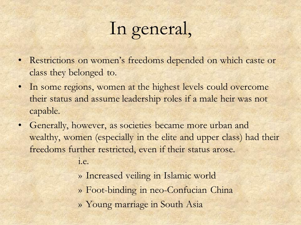 In general, Restrictions on women's freedoms depended on which caste or class they belonged to.