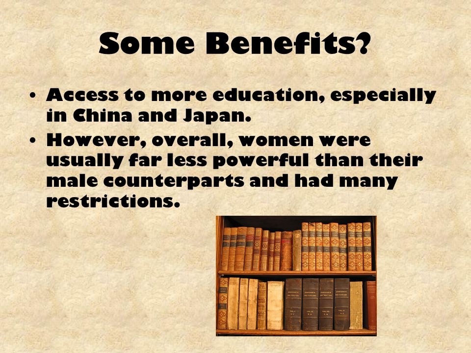 Some Benefits Access to more education, especially in China and Japan.
