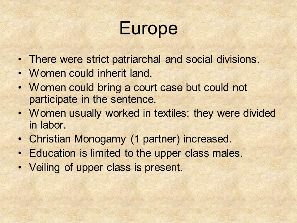 Europe There were strict patriarchal and social divisions.