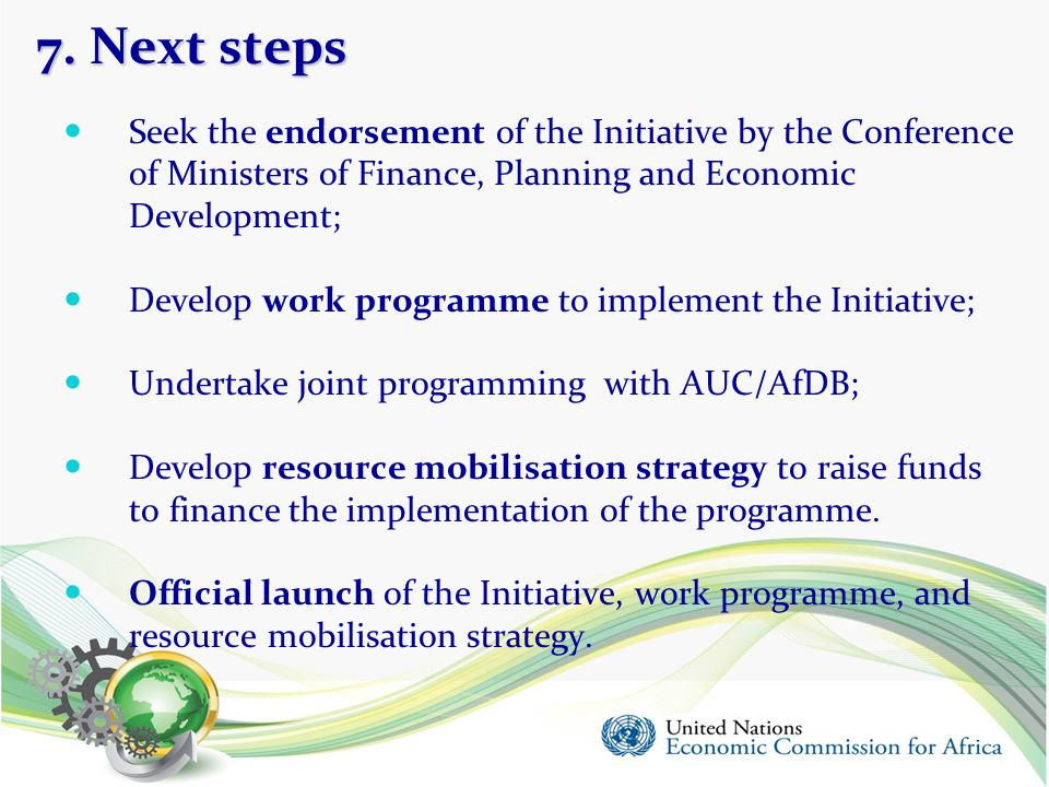7. Next steps Seek the endorsement of the Initiative by the Conference of Ministers of Finance, Planning and Economic Development;