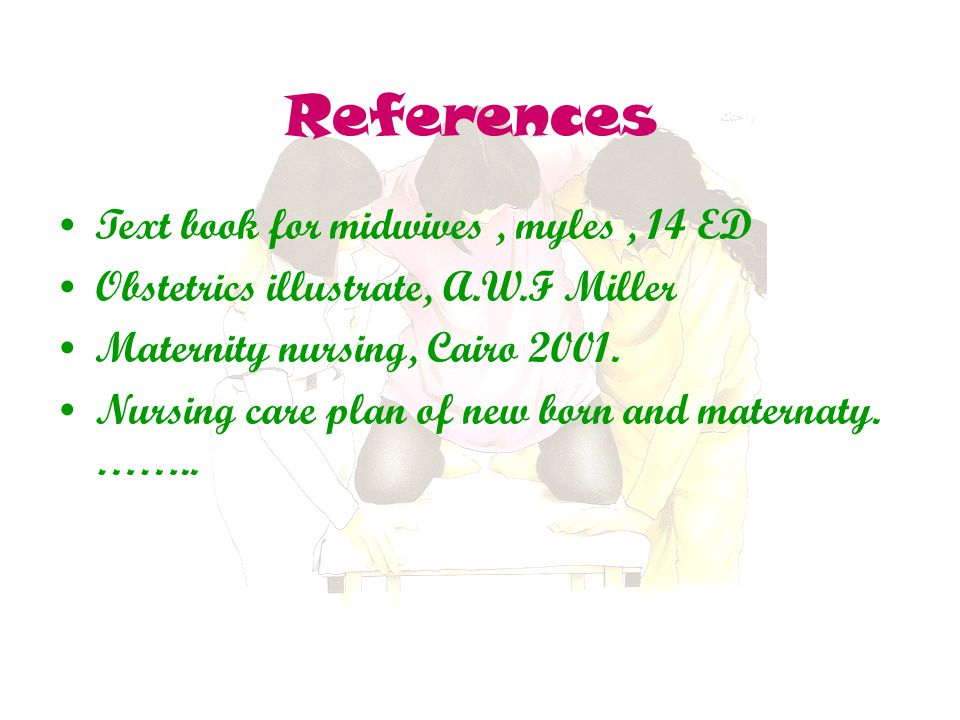References Text book for midwives , myles , 14 ED